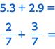 5.3 + 2.9 =  2/7 + 3/7 =